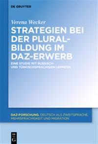 Strategien Bei Der Pluralbildung Im Daz-Erwerb: Eine Studie Mit Russisch- Und Türkischsprachigen Lernern