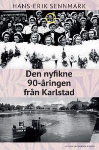 Den nyfikne 90-åringen från Karlstad : berättelser och anekdoter från ett liv och en stad i ständig förändring