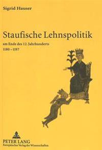 Staufische Lehnspolitik: Am Ende Des 12. Jahrhunderts 1180-1197