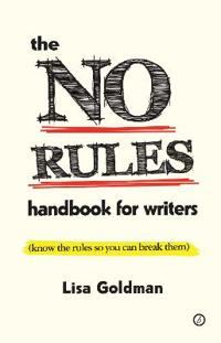 The No Rules Handbook for Writers (Know the Rules So You Can Break Them): Know the Rules So You Can Break Them