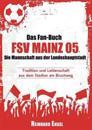 Das Fan-Buch FSV Mainz 05 - Die Mannschaft aus der Landeshauptstadt