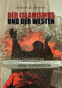 Der Islamismus und der Westen Gute Terroristen Böse Terroristen