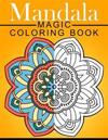Mandala Magic Coloring Book: Mood Enhancing Mandalas (Mandala Coloring Books for Relaxation)