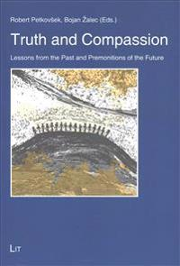Truth and Compassion: Lessons from the Past and Premonitions of the Future