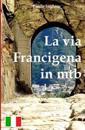 La Via Francigena in Mtb