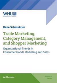 Trade Marketing, Category Management, and Shopper Marketing