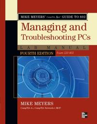 Mike Meyers' CompTIA A+ Guide to 802 Managing and Troubleshooting PCs Lab Manual,(Exam 220-802)