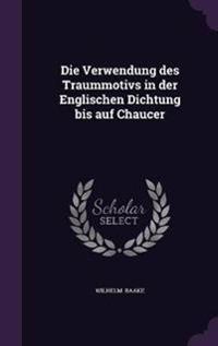 Die Verwendung Des Traummotivs in Der Englischen Dichtung Bis Auf Chaucer