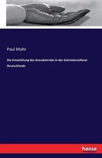 Die Entwicklung Des Grossbetriebs in Der Getreidemullerei Deutschlands