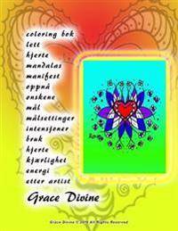 Coloring BOK Lett Hjerte Mandalas Manifest Oppnå ønskene Mål Målsettinger Intensjoner Bruk Hjerte Kjærlighet Energi Etter Artist Grace Divine
