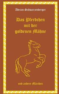 Das Pferdchen Mit Der Goldenen Mahne Und Andere Marchen