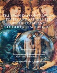 The Seven Days of Creation: Poetry and Art Inspired by the Torah and Other Holy Scriptures