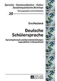 Deutsche Schuelersprache: Sprachgebrauch Und Spracheinstellungen Jugendlicher in Deutschland
