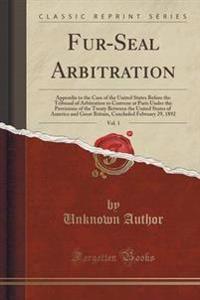 Fur-Seal Arbitration, Vol. 1