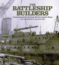 Battleship Builders Constructing and Arming British Capital Ships
