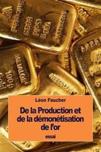 de La Production Et de La Demonetisation de L'Or