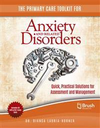 The Primary Care Toolkit for Anxiety and Related Disorders: Quick, Practical Solutions for Assessment and Management