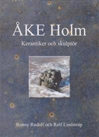 Åke Holm : keramiker och skulptör