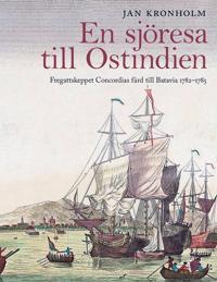 En sjöresa till Ostindien : fregattskeppet Concordias färd till Batavia 1782-1785