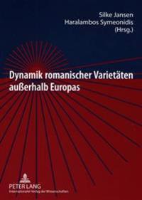 Dynamik Romanischer Varietaeten Außerhalb Europas: Alte Und Neue Romania Im Dialog