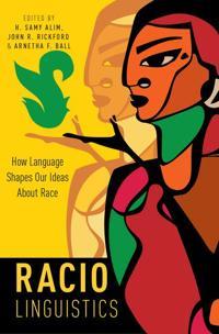 Raciolinguistics - how language shapes our ideas about race