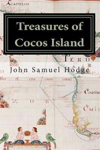 Treasures of Cocos Island: Chronicles of the Greatest Undiscovered Treasures of the World