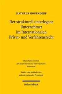 Der Strukturell Unterlegene Unternehmer Im Internationalen Privat- Und Verfahrensrecht: Eine Vergleichende Untersuchung Des Europaischen Und Us-Amerik