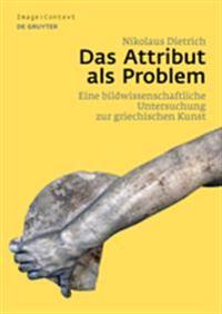Das Attribut ALS Problem: Eine Bildwissenschaftliche Untersuchung Zur Griechischen Kunst