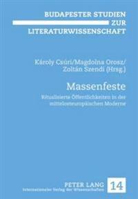Massenfeste: Ritualisierte Oeffentlichkeiten in Der Mittelosteuropaeischen Moderne