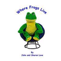 Where Frogs Live: A Short Story Picture Book for Pre-School Children