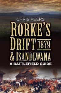 Rorke's Drift & Isandlwana 1879: A Battlefield Guide
