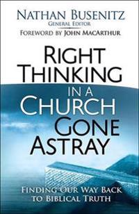 Right Thinking in a Church Gone Astray: Finding Our Way Back to Biblical Truth