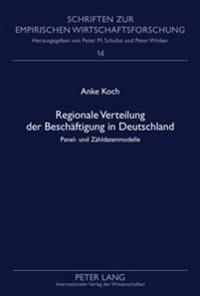 Regionale Verteilung Der Beschaeftigung in Deutschland: Panel- Und Zaehldatenmodelle