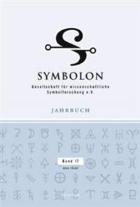 Symbolon: Jahrbuch Der Gesellschaft Fuer Wissenschaftliche Symbolforschung- Neue Folge. Band 17- Symbolik Und Religion- Symbole
