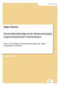 Deutschlandbezuge in Der Markenstrategie Exportorientierter Unternehmen