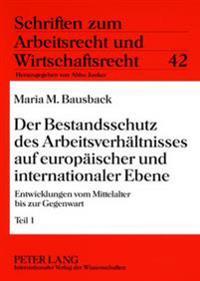Der Bestandsschutz Des Arbeitsverhaeltnisses Auf Europaeischer Und Internationaler Ebene: Entwicklungen Vom Mittelalter Bis Zur Gegenwart- Teil 1 / Te