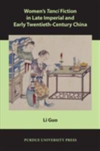 Women's Tanci Fiction in Late Imperial and Early Twentieth-Century China