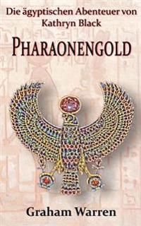 Pharaonengold: Die Agyptischen Abenteuer Von Kathryn Black