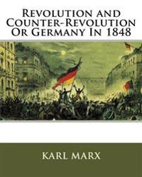 Revolution and Counter-Revolution or Germany in 1848