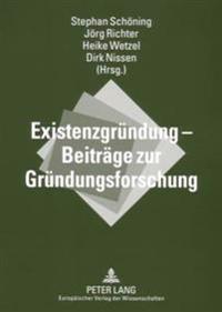 Existenzgruendung - Beitraege Zur Gruendungsforschung