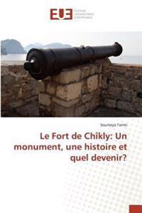 Le Fort de Chîkly: Un monument, une histoire et quel devenir?
