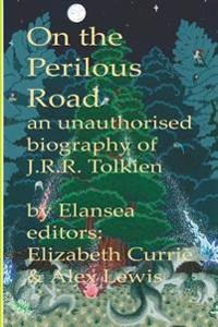 On the Perilous Road: An Unauthorised Biography of J.R.R.Tolkien