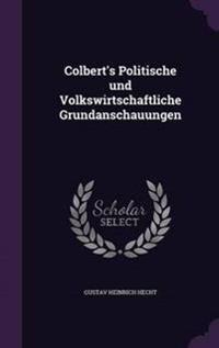 Colbert's Politische Und Volkswirtschaftliche Grundanschauungen