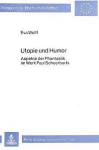 Utopie Und Humor: Aspekte Der Phantastik Im Werk Paul Scheerbarts