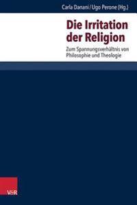 Die Irritation Der Religion: Zum Spannungsverhaltnis Von Philosophie Und Theologie