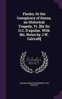 Fiesko, or the Conspiracy of Genoa, an Historical Tragedy, Tr. [By Sir G.C. D'Aguilar. with Ms. Notes by J.W. Calcraft]