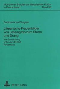Literarische Frauenbilder Von Lessing Bis Zum Sturm Und Drang: Ihre Entwicklung Unter Dem Einfluss Rousseaus