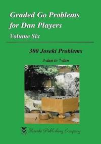 Graded Go Problems for Dan Players, Volume Six