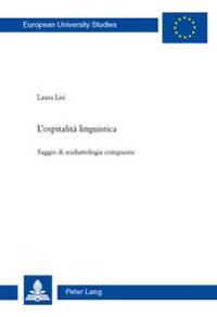 L'Ospitalita Linguistica: Saggio Di Traduttologia Comparata