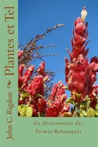 Plantes Et Tel: Un Dictionnaire Des Termes Botaniques